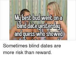 Funny Dating Memes - best bud went on a date yesterday ind and guess whoshowed sometimes