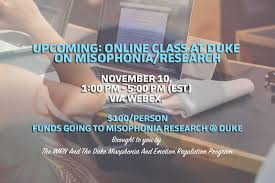 5 hours class online online class at duke on misophonia research misophonia international