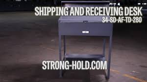 strong hold products shipping and receiving desk 34 sd af td 280
