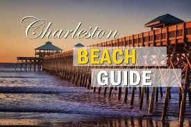 the ultimate charleston sc beach guide visiting charleston sc