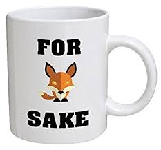 Funny Coffee Mugs Amazon Com Funny Mug For Fox Sake 11 Oz Coffee Mugs Funny
