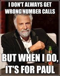 Wrong Number Meme - i don t always get wrong number calls but when i do it s for paul