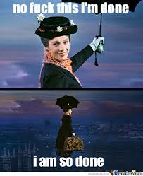 Enough Meme - mary poppins had enough humor memes and meme