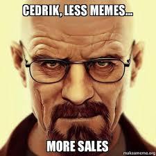 Walter White Memes - cedrik less memes more sales walter white breaking bad make