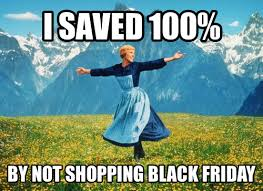 Black Friday Shopping Meme - i m so done with black friday maybe you should be too squawkfox