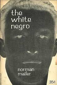 The White Negro  Norman Mailer           Tayiab Ramzan