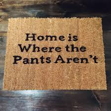 home is where the pants aren u0027t doormat funny novelty mat