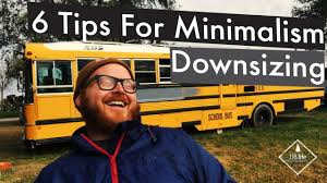 tips for downsizing downsizing for minimalism skoolie bus conversion tiny house