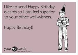 funny birthday ecard may you live to be so old that your family