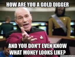 Gold Memes - in the spirit of gold diggers dump your favorite gold digger meme