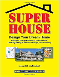 super house design your dream home for super energy efficiency