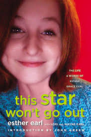 this star won u0027t go out the life and words of esther grace earl