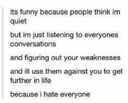 I Hate Everyone Meme - dopl3r com memes its funny because people think im quiet but