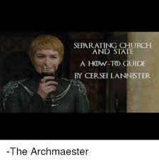 Cersei Lannister Meme - separating church and state a how to guide by cersei lannister