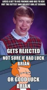 Memes Bad Luck Brian - bad or good luck brian