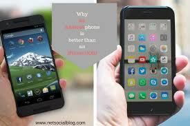why are androids better than iphones 3 best reasons why an android phone is better than an iphone