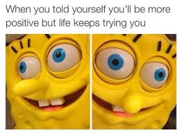 Positive Thinking Meme - positive thinking 2meirl4meirl know your meme