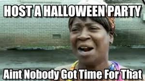 Halloween Party Meme - nobody got time funny halloween meme
