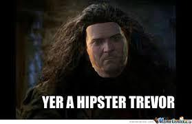 Trevor Meme - yer a hipster trevor by recyclebin meme center