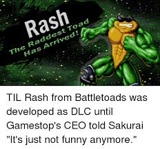 Battletoads Meme - rash the raddest toad has arrived til rash from battletoads was