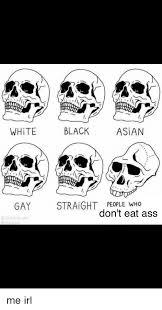Gay Meme Asian - white black asian gay straight people who don t eat ass asian meme