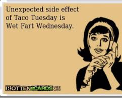 Taco Tuesday Meme - unexpected side effect of taco tuesday is wet fart wednesday