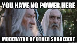 You Have No Power Meme - image 630817 you have no power here know your meme