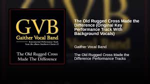 the old rugged cross made the difference original key performance