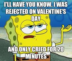 Rejected Meme - the best sarcastic valentine s day ecards binge magazine