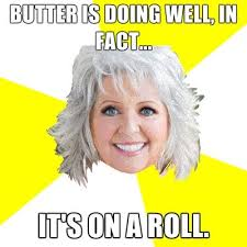 Paula Deen Butter Meme - food network humor best of the paula deen butter meme not no more