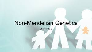 non mendelian genetics chapter non mendelian genetics objective