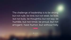 leadership quotes humor jim rohn quote u201cthe challenge of leadership is to be strong but