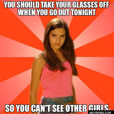 Glasses Off Meme - you should take your glasses off when you go out tonight so you can