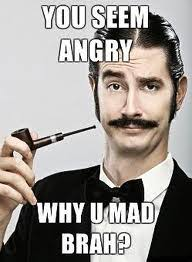 You Mad Bro Meme - why you mad brah u mad know your meme