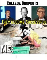 Success Meme Generator - college dropout s hey become successful meme nepal mee प ड छ