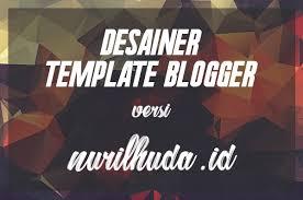 blogger atau blogspot bingung cari template blog ini dia desainer template blogger super