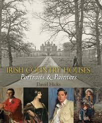 irish country houses u2013 portraits u0026 painters by david hicks the