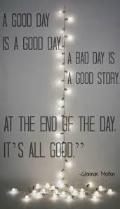 a day is a day a bad day is a story at the end of