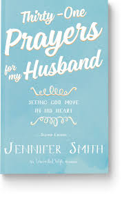 thirty one prayers for my husband seeing god move in his heart