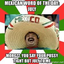 Tight Pussy Meme - mexican word of the day july morgzz you say your pussy tight but