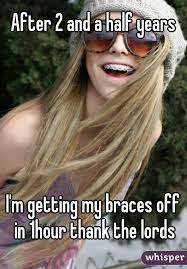 Braces Off Meme - 2 and a half years i m getting my braces off in 1hour thank the lords