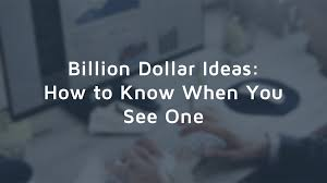 billion dollar ideas how to know when you see one u2013 high alpha