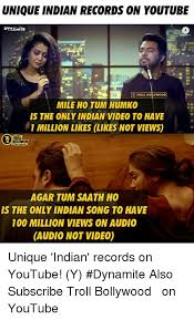 Indian Song Meme - unique indian records on youtube troll boilywood mile ho tum humko