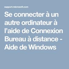 bureau à distance se connecter à un autre ordinateur à l aide de connexion bureau à