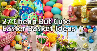cheap easter baskets cheap but easter basket ideas