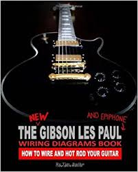 the new gibson les paul and epiphone wiring diagrams book how to