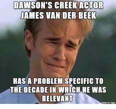 James Van Der Meme - dawson s creek actor james van der beek has a problem specific to