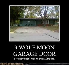 3 Wolf Moon Meme - 3 wolf moon garage door very demotivational demotivational