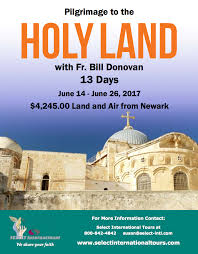 pilgrimage to holy land pilgrimage to the holy land june 14 june 24 2017 with fr bill