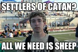 Settlers Of Catan Meme - settlers of catan all we need is sheep innocent josh quickmeme